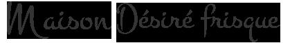 Maison Désiré frisque - Traiteur à votre goût
