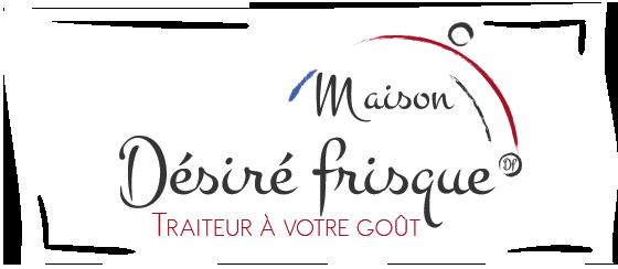 Maison Désiré Frisque, un traiteur à votre goût pour vos évènements, mariages, réceptions, plateaux repas.